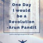 Quote on Proving your Worth to your Love by Arun Pandit Quote One Day I would be a Revolution by Arun Pandit