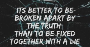 Quote on Truth , Lies & being broken by Arun Pandit Quote on truth lies being broken by Arun Pandit