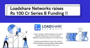 Logistics Startup Loadshare Networks raises Rs 100 Cr in Series B Funding Loadshare Networks Rs 100 Cr Series B Funding Logistics Startup