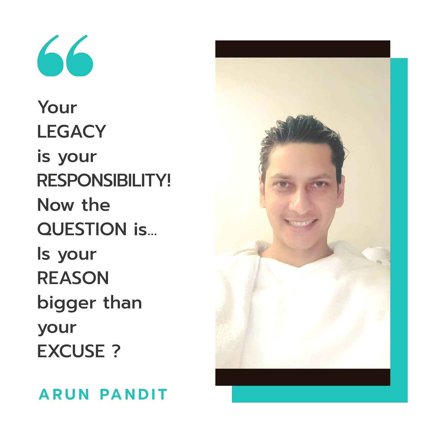 Quote on your Legacy & Responsibility by Arun Pandit Quote on your legacy and responsibility by Arun Pandit